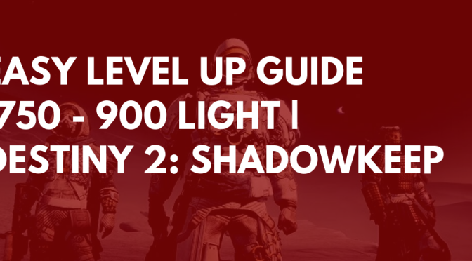 Easy guide to level up to 900 light, 920 light for raid | Destiny 2: Shadowkeep