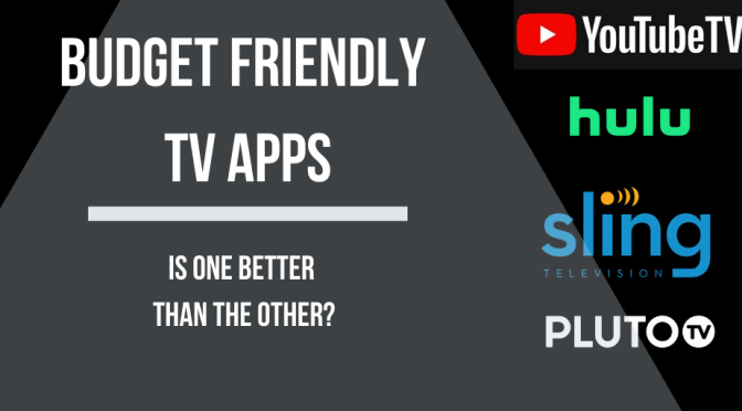 Budget friendly tv apps | Is one better than the other?